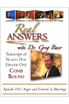 Real Answers with Dr. Greg Baer - Pilot Episode - Comb Bound Transcript