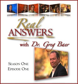 Real Answers with Dr. Greg Baer - Pilot Episode
