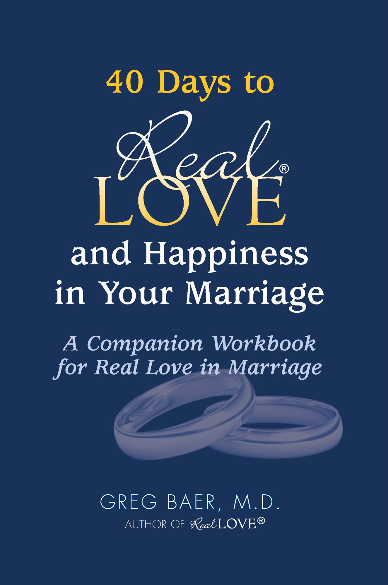 40 days to real love and happiness in your marriage  a